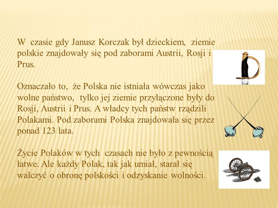 W czasie gdy Janusz Korczak był dzieckiem, ziemie polskie znajdowały się pod zaborami Austrii, Rosji i Prus.