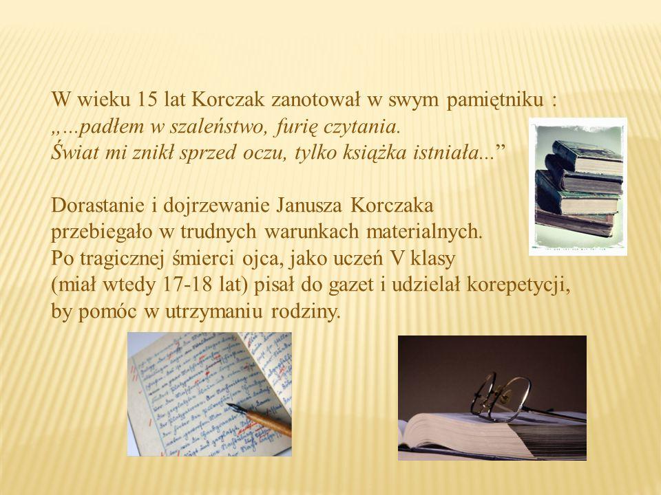 """W wieku 15 lat Korczak zanotował w swym pamiętniku : """"...padłem w szaleństwo, furię czytania."""