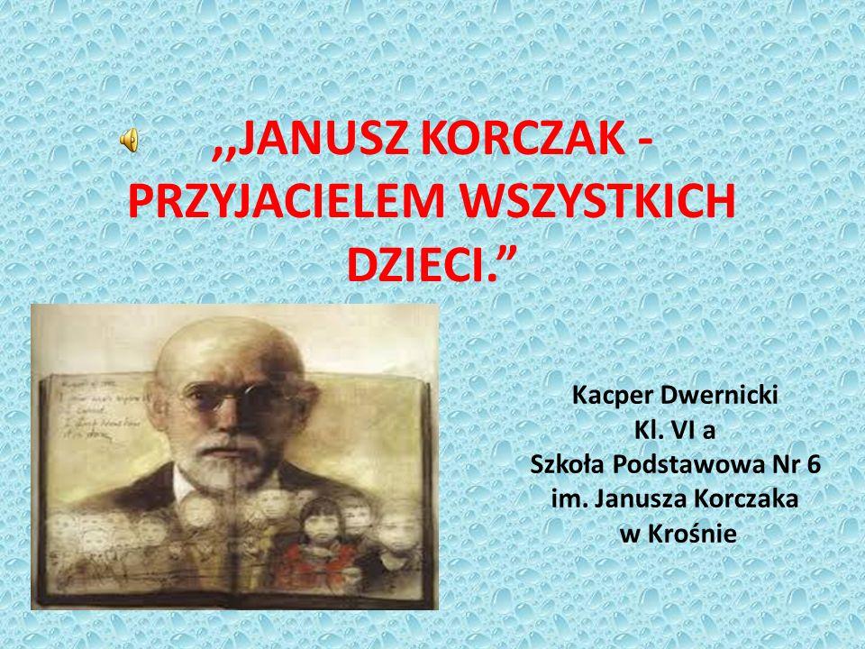 ,,JANUSZ KORCZAK - PRZYJACIELEM WSZYSTKICH DZIECI. Kacper Dwernicki Kl.