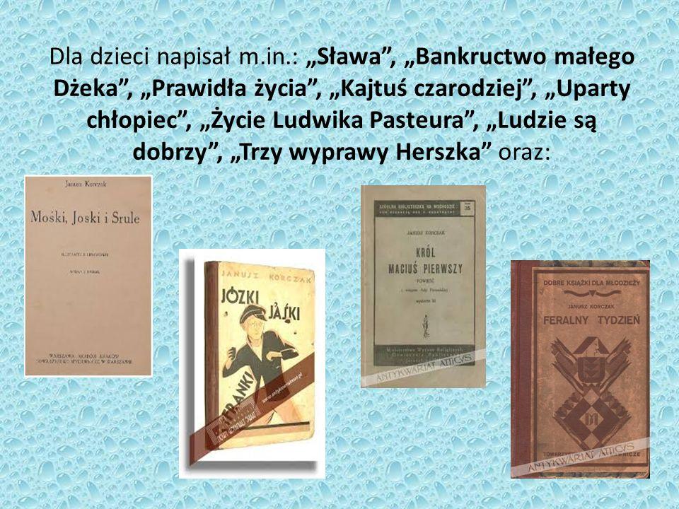 """Dla dzieci napisał m.in.: """"Sława , """"Bankructwo małego Dżeka , """"Prawidła życia , """"Kajtuś czarodziej , """"Uparty chłopiec , """"Życie Ludwika Pasteura , """"Ludzie są dobrzy , """"Trzy wyprawy Herszka oraz:"""