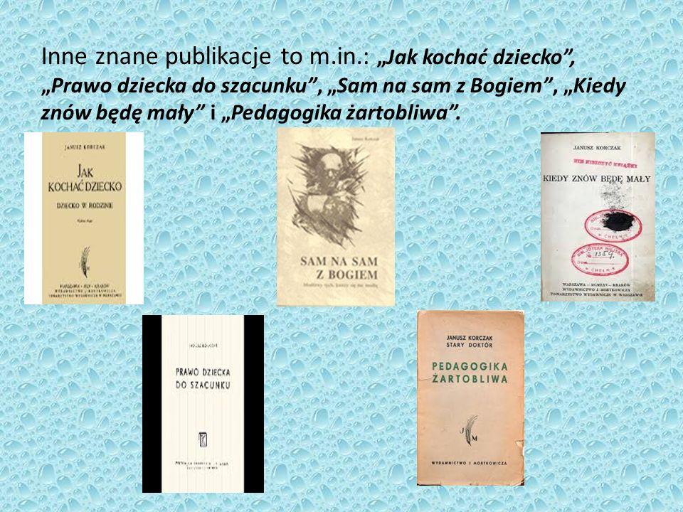 """Inne znane publikacje to m.in.: """"Jak kochać dziecko , """"Prawo dziecka do szacunku , """"Sam na sam z Bogiem , """"Kiedy znów będę mały i """"Pedagogika żartobliwa ."""