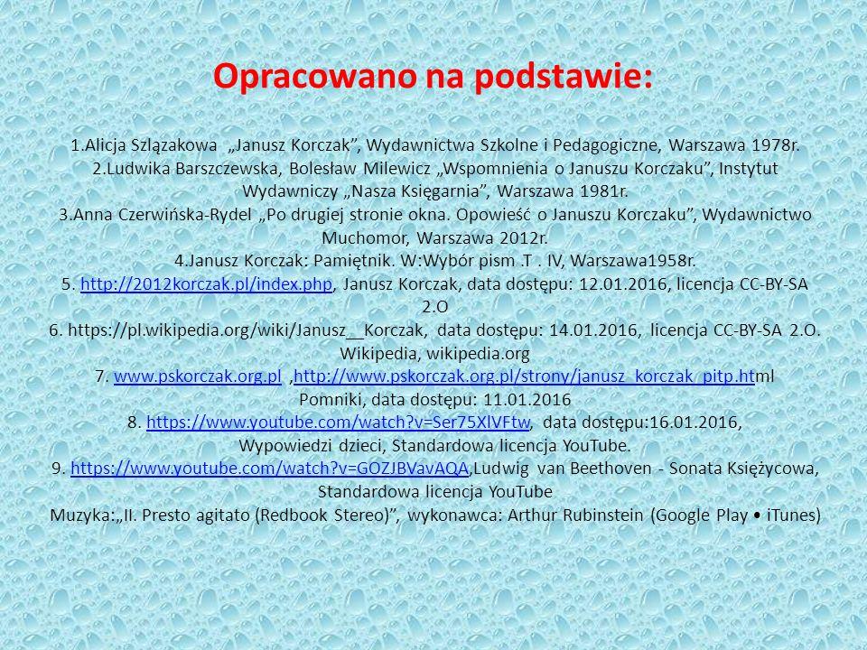 """Opracowano na podstawie: 1.Alicja Szlązakowa """"Janusz Korczak , Wydawnictwa Szkolne i Pedagogiczne, Warszawa 1978r."""