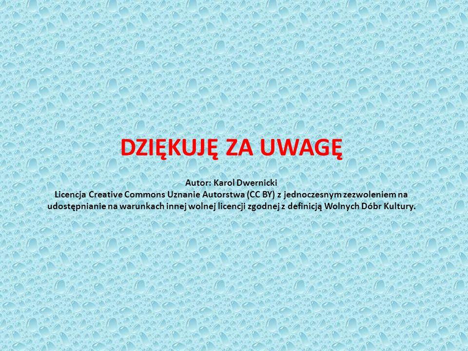 DZIĘKUJĘ ZA UWAGĘ Autor: Karol Dwernicki Licencja Creative Commons Uznanie Autorstwa (CC BY) z jednoczesnym zezwoleniem na udostępnianie na warunkach innej wolnej licencji zgodnej z definicją Wolnych Dóbr Kultury.