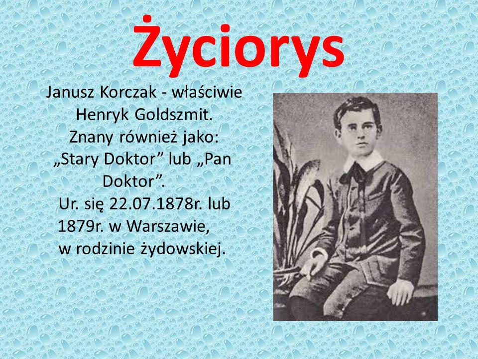 Życiorys Janusz Korczak - właściwie Henryk Goldszmit.
