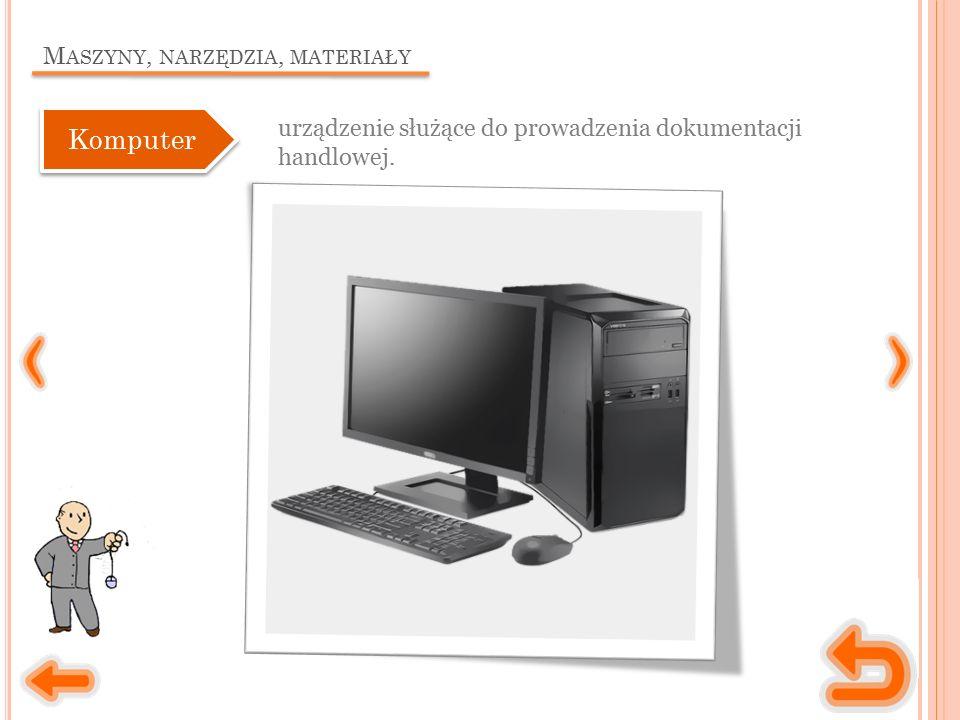 M ASZYNY, NARZĘDZIA, MATERIAŁY urządzenie służące do prowadzenia dokumentacji handlowej. Komputer