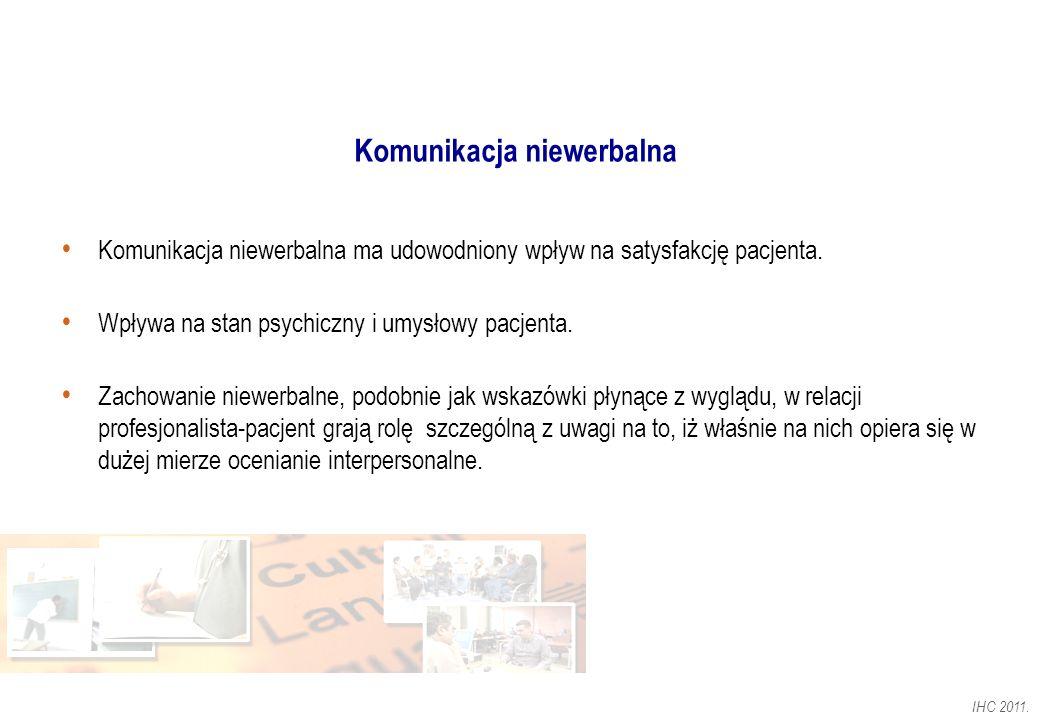 IHC 2011. Komunikacja niewerbalna Komunikacja niewerbalna ma udowodniony wpływ na satysfakcję pacjenta. Wpływa na stan psychiczny i umysłowy pacjenta.