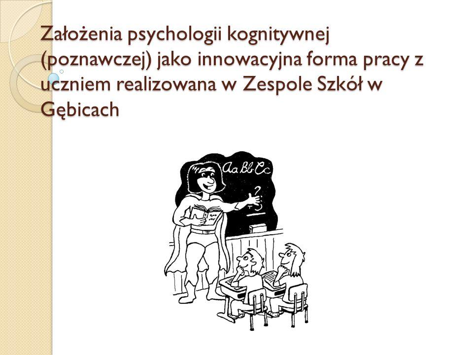 Założenia psychologii kognitywnej (poznawczej) jako innowacyjna forma pracy z uczniem realizowana w Zespole Szkół w Gębicach