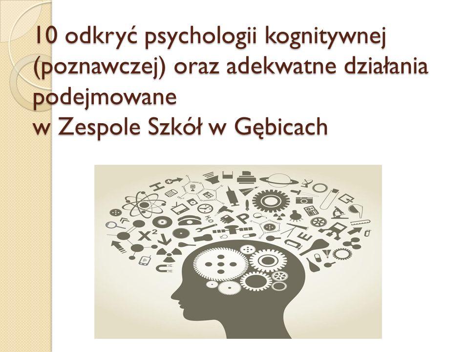 10 odkryć psychologii kognitywnej (poznawczej) oraz adekwatne działania podejmowane w Zespole Szkół w Gębicach