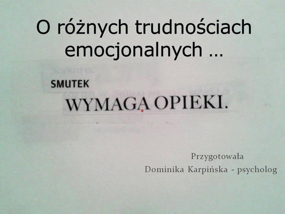 Przygotowała Dominika Karpińska - psycholog