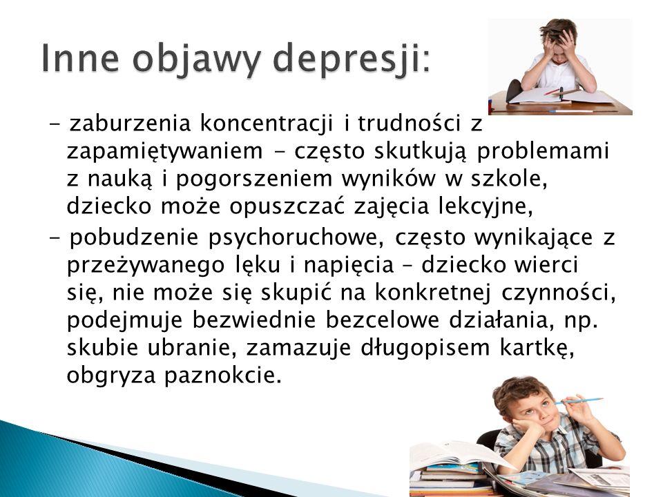 - zaburzenia koncentracji i trudności z zapamiętywaniem - często skutkują problemami z nauką i pogorszeniem wyników w szkole, dziecko może opuszczać zajęcia lekcyjne, - pobudzenie psychoruchowe, często wynikające z przeżywanego lęku i napięcia – dziecko wierci się, nie może się skupić na konkretnej czynności, podejmuje bezwiednie bezcelowe działania, np.