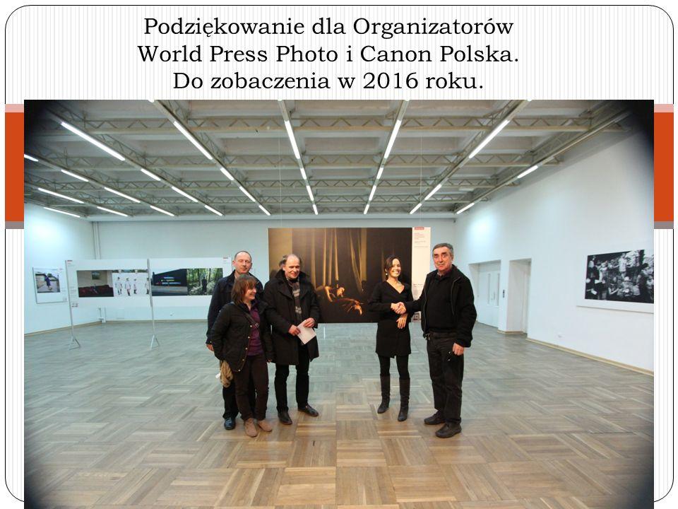 Podziękowanie dla Organizatorów World Press Photo i Canon Polska. Do zobaczenia w 2016 roku.