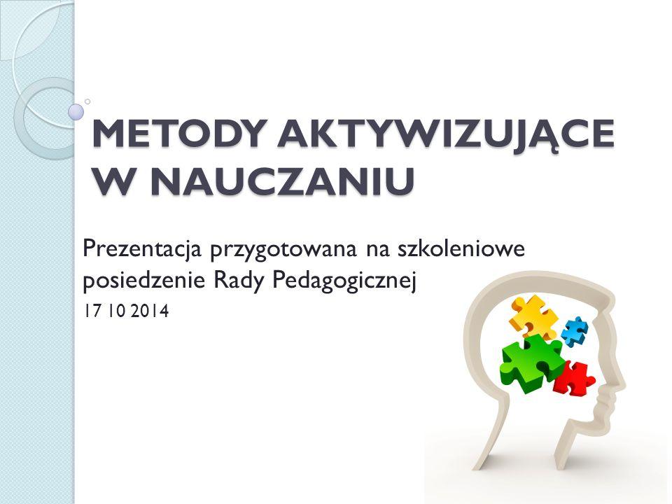 METODY AKTYWIZUJĄCE W NAUCZANIU Prezentacja przygotowana na szkoleniowe posiedzenie Rady Pedagogicznej 17 10 2014