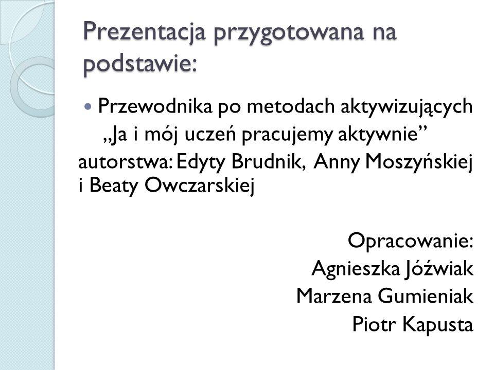 """Prezentacja przygotowana na podstawie: Przewodnika po metodach aktywizujących """"Ja i mój uczeń pracujemy aktywnie"""" autorstwa: Edyty Brudnik, Anny Moszy"""
