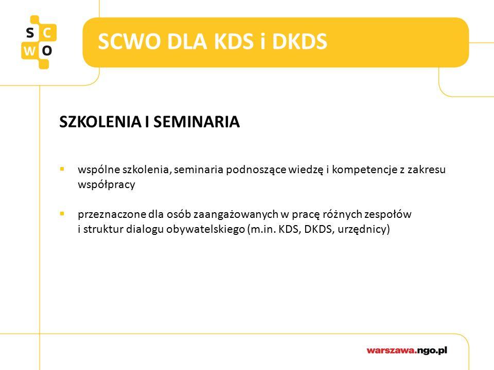 SCWO DLA KDS i DKDS SZKOLENIA I SEMINARIA  wspólne szkolenia, seminaria podnoszące wiedzę i kompetencje z zakresu współpracy  przeznaczone dla osób zaangażowanych w pracę różnych zespołów i struktur dialogu obywatelskiego (m.in.