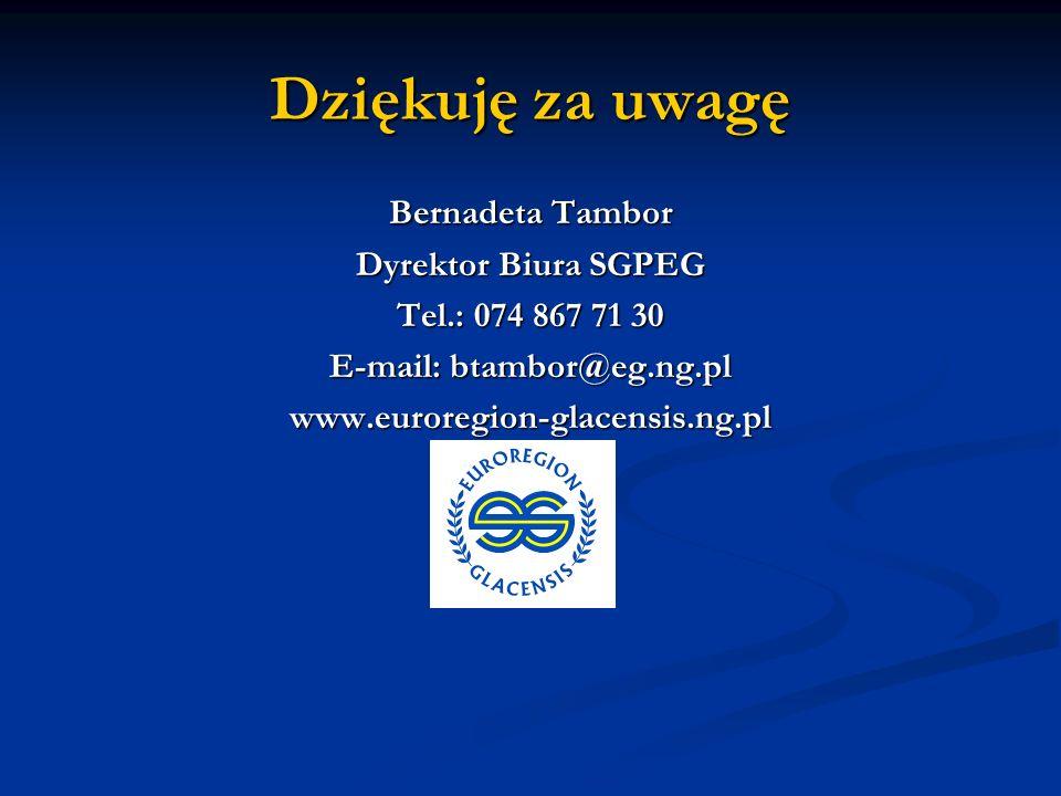 Dziękuję za uwagę Bernadeta Tambor Dyrektor Biura SGPEG Tel.: 074 867 71 30 E-mail: btambor@eg.ng.pl www.euroregion-glacensis.ng.pl v
