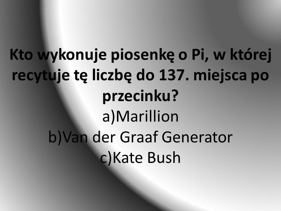 Kto wykonuje piosenkę o Pi, w której recytuje tę liczbę do 137.