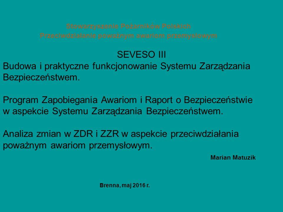 Stowarzyszenie Pożarników Polskich Przeciwdziałanie poważnym awariom przemysłowym SEVESO III Budowa i praktyczne funkcjonowanie Systemu Zarządzania Bezpieczeństwem.