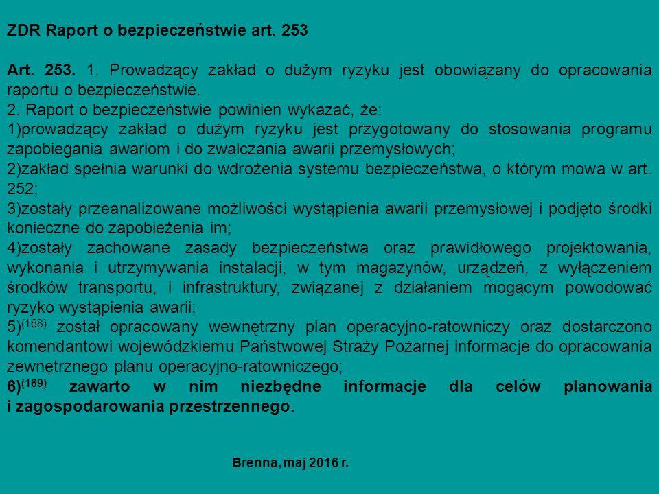 ZDR Raport o bezpieczeństwie art. 253 Art. 253. 1. Prowadzący zakład o dużym ryzyku jest obowiązany do opracowania raportu o bezpieczeństwie. 2. Rapor