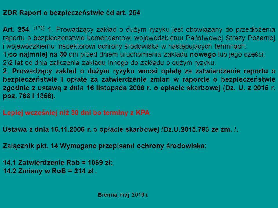ZDR Raport o bezpieczeństwie ćd art. 254 Art. 254. (170) 1. Prowadzący zakład o dużym ryzyku jest obowiązany do przedłożenia raportu o bezpieczeństwie