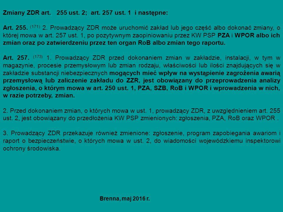 Zmiany ZDR art. 255 ust. 2; art. 257 ust. 1 i następne: Art. 255. (171) 2. Prowadzący ZDR może uruchomić zakład lub jego część albo dokonać zmiany, o