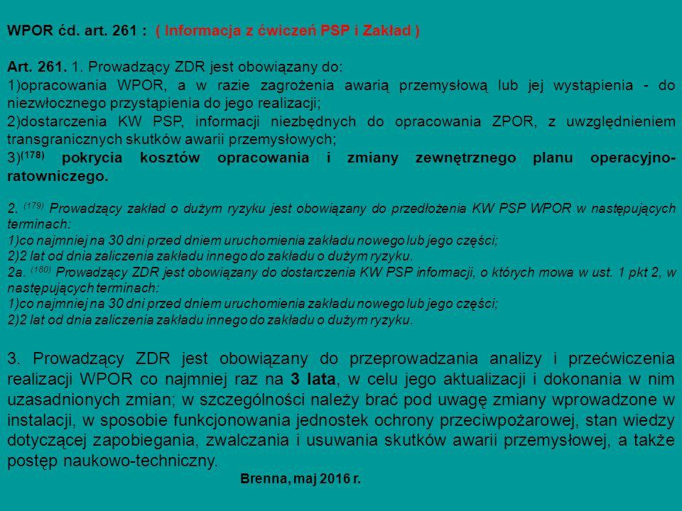 WPOR ćd. art. 261 : ( Informacja z ćwiczeń PSP i Zakład ) Art. 261. 1. Prowadzący ZDR jest obowiązany do: 1)opracowania WPOR, a w razie zagrożenia awa