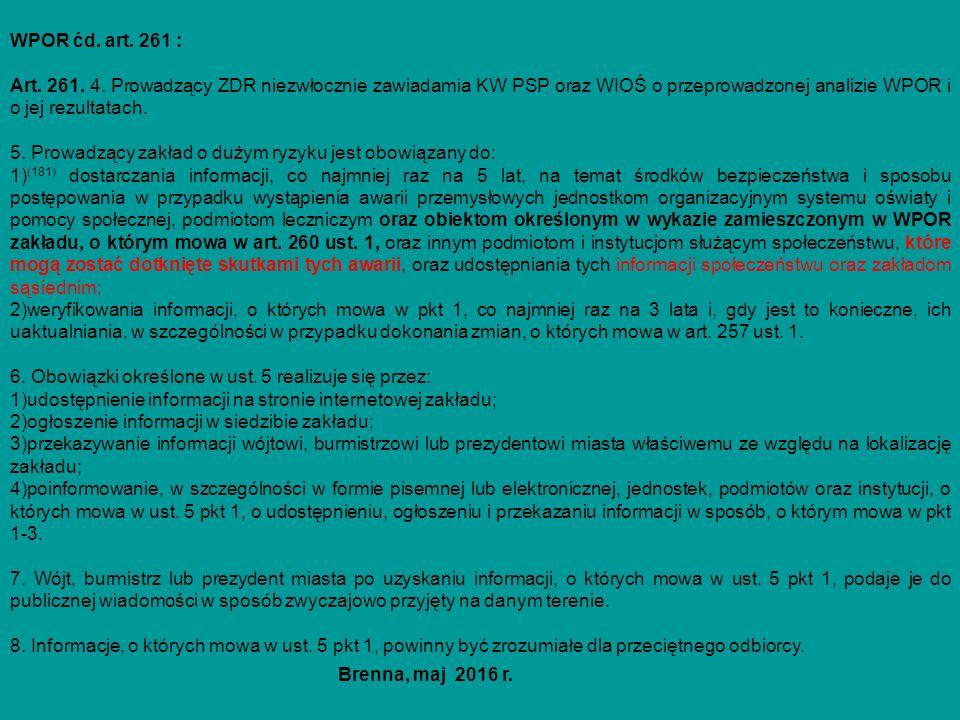 WPOR ćd. art. 261 : Art. 261. 4. Prowadzący ZDR niezwłocznie zawiadamia KW PSP oraz WIOŚ o przeprowadzonej analizie WPOR i o jej rezultatach. 5. Prowa