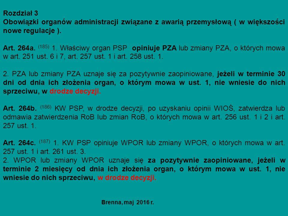 Rozdział 3 Obowiązki organów administracji związane z awarią przemysłową ( w większości nowe regulacje ). Art. 264a. (185) 1. Właściwy organ PSP opini