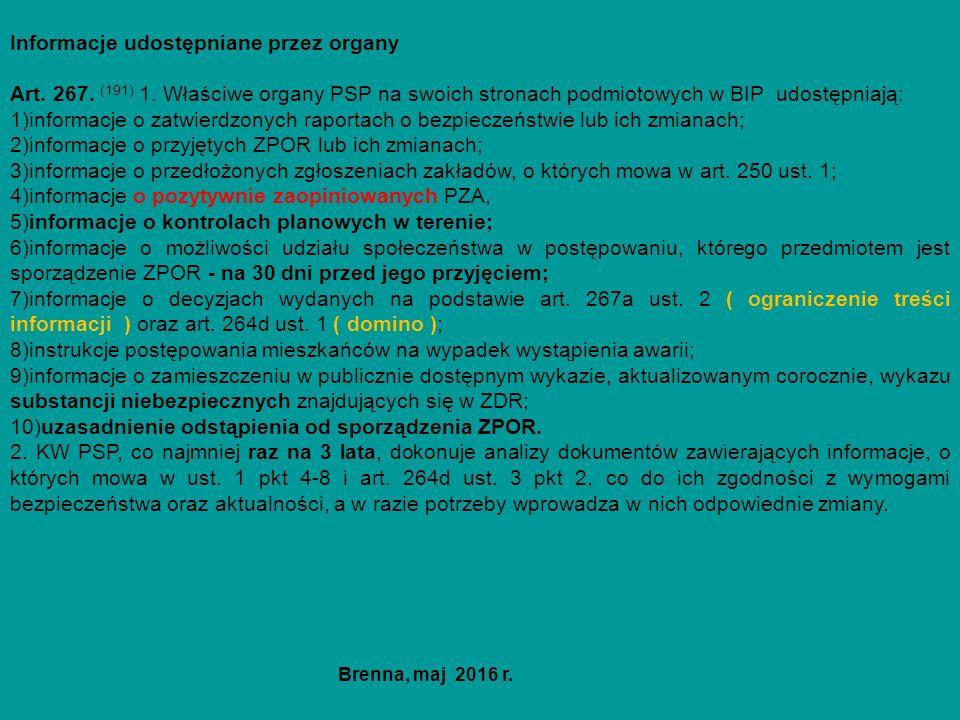 Informacje udostępniane przez organy Art. 267. (191) 1. Właściwe organy PSP na swoich stronach podmiotowych w BIP udostępniają: 1)informacje o zatwier
