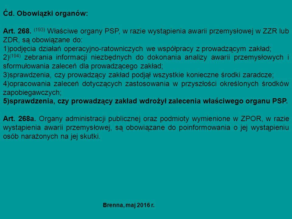Ćd. Obowiązki organów: Art. 268. (193) Właściwe organy PSP, w razie wystąpienia awarii przemysłowej w ZZR lub ZDR, są obowiązane do: 1)podjęcia działa