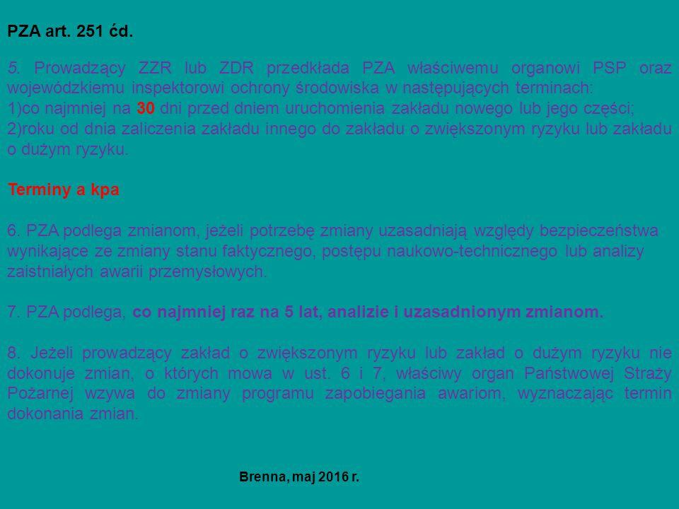 PZA art. 251 ćd. 5. Prowadzący ZZR lub ZDR przedkłada PZA właściwemu organowi PSP oraz wojewódzkiemu inspektorowi ochrony środowiska w następujących t