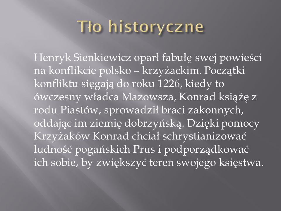 Henryk Sienkiewicz oparł fabułę swej powieści na konflikcie polsko – krzyżackim. Początki konfliktu sięgają do roku 1226, kiedy to ówczesny władca Maz