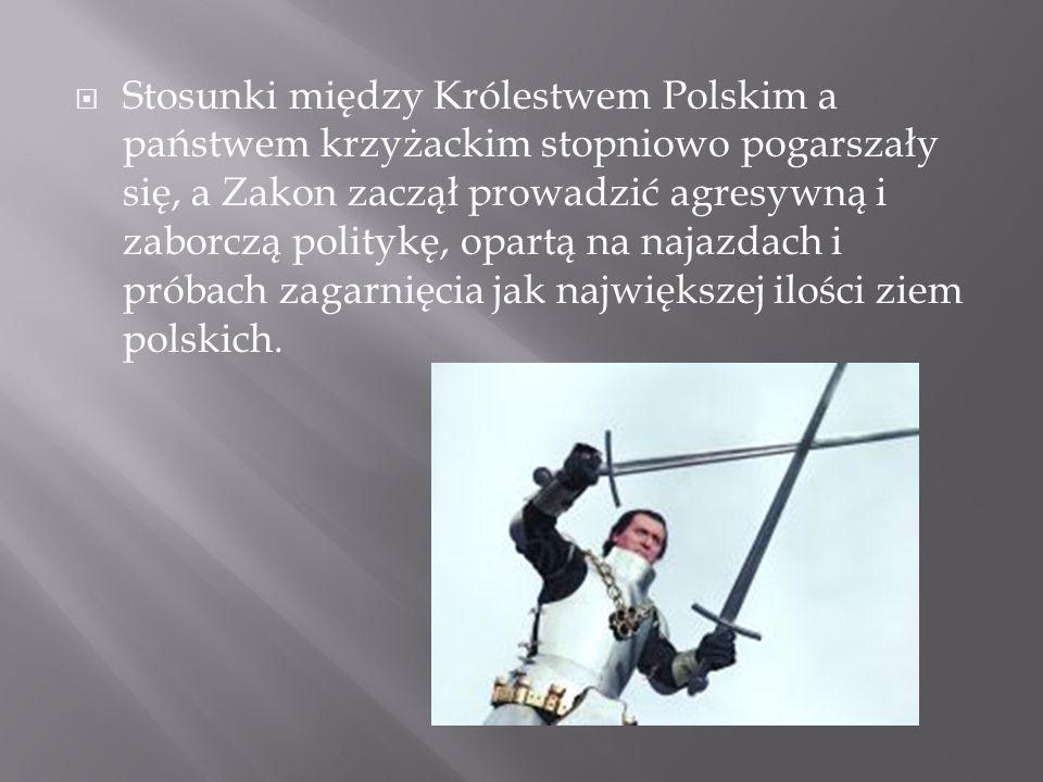  Stosunki między Królestwem Polskim a państwem krzyżackim stopniowo pogarszały się, a Zakon zaczął prowadzić agresywną i zaborczą politykę, opartą na