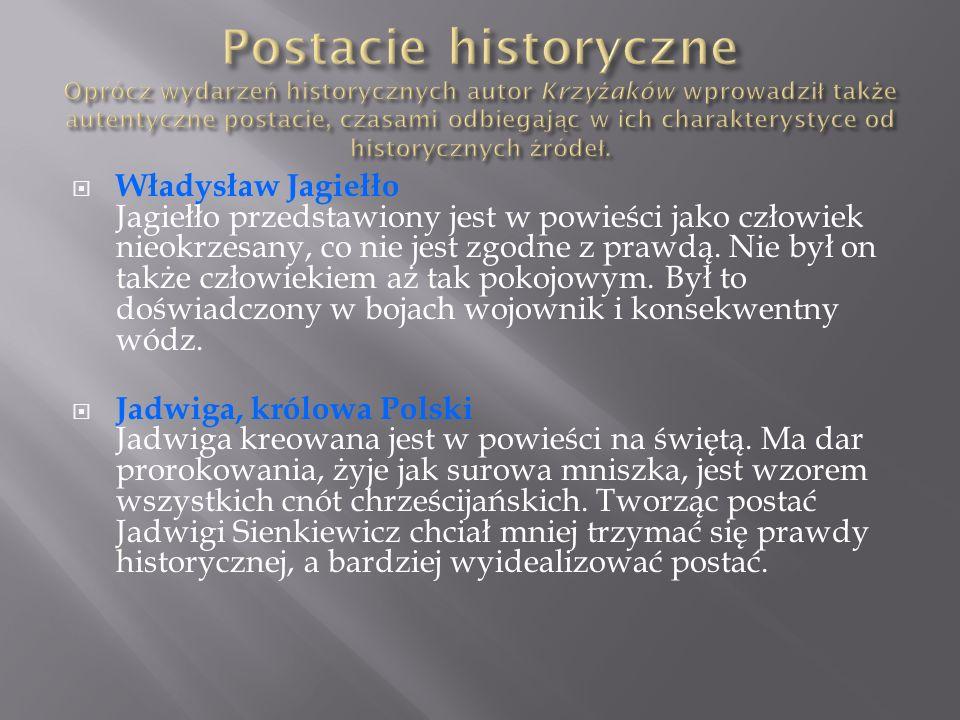  Władysław Jagiełło Jagiełło przedstawiony jest w powieści jako człowiek nieokrzesany, co nie jest zgodne z prawdą. Nie był on także człowiekiem aż t