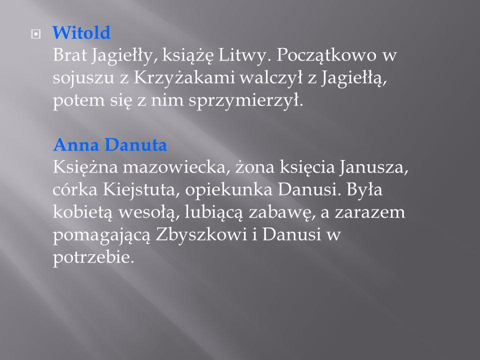  Janusz, książę mazowiecki W powieści poznajemy go przede wszystkim jako sprawiedliwego pana, sprzyjającego Polakom – trzeba pamiętać, że w tamtych czasach Mazowsze nie należało do Polski.