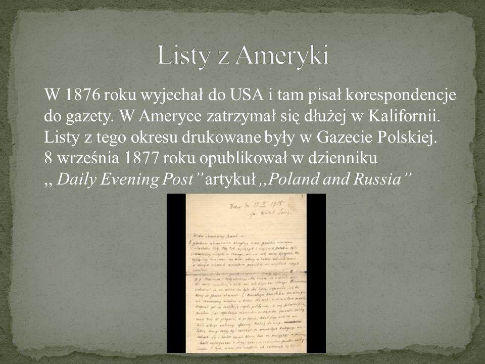 W 1876 roku wyjechał do USA i tam pisał korespondencje do gazety. W Ameryce zatrzymał się dłużej w Kalifornii. Listy z tego okresu drukowane były w Ga
