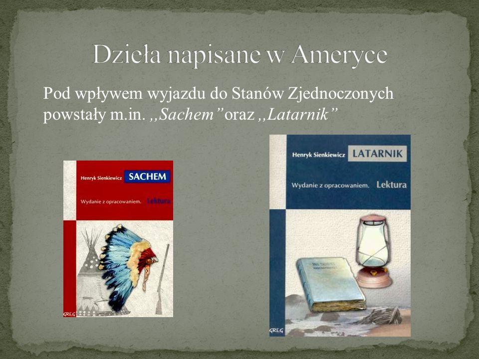 Pod wpływem wyjazdu do Stanów Zjednoczonych powstały m.in.,,Sachem'' oraz,,Latarnik''