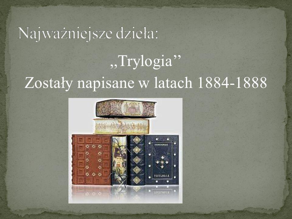 ,,Trylogia'' Zostały napisane w latach 1884-1888