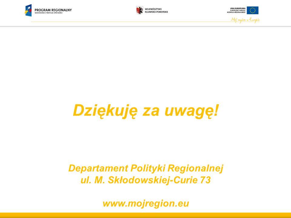 Dziękuję za uwagę! Departament Polityki Regionalnej ul. M. Skłodowskiej-Curie 73 www.mojregion.eu