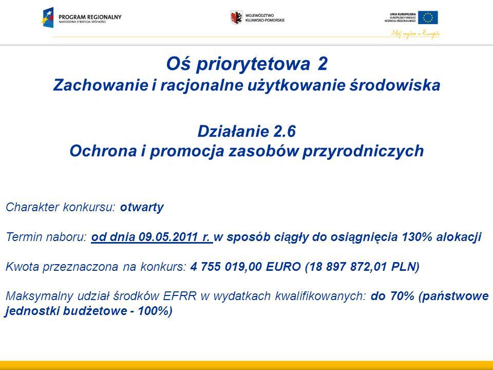 Oś priorytetowa 2 Zachowanie i racjonalne użytkowanie środowiska Działanie 2.6 Ochrona i promocja zasobów przyrodniczych Charakter konkursu: otwarty Termin naboru: od dnia 09.05.2011 r.