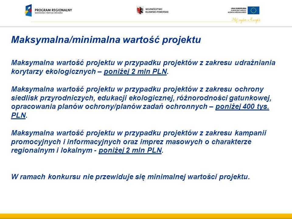 Maksymalna/minimalna wartość projektu Maksymalna wartość projektu w przypadku projektów z zakresu udrażniania korytarzy ekologicznych – poniżej 2 mln PLN.