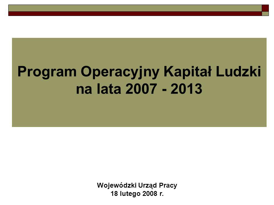 Program Operacyjny Kapitał Ludzki na lata 2007 - 2013 Wojewódzki Urząd Pracy 18 lutego 2008 r.