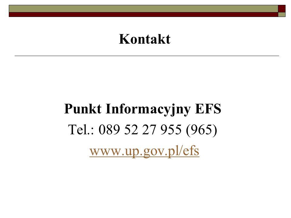 Kontakt Punkt Informacyjny EFS Tel.: 089 52 27 955 (965) www.up.gov.pl/efs