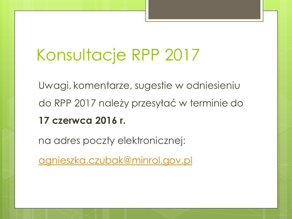 Konsultacje RPP 2017 Uwagi, komentarze, sugestie w odniesieniu do RPP 2017 należy przesyłać w terminie do 17 czerwca 2016 r.