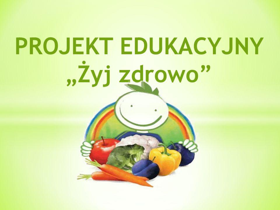 """ZDROWO """"ŻYJ ZDROWO CELE PROJEKTU Edukacja w zakresie trwałego kształtowania prozdrowotnych nawyków wśród młodzieży gimnazjalnej poprzez promocję zasad aktywnego stylu życia i zbilansowanej diety."""