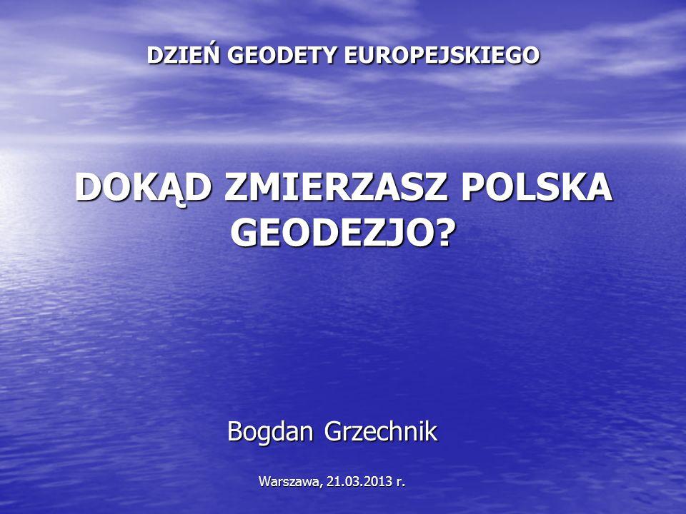 DZIEŃ GEODETY EUROPEJSKIEGO DOKĄD ZMIERZASZ POLSKA GEODEZJO.