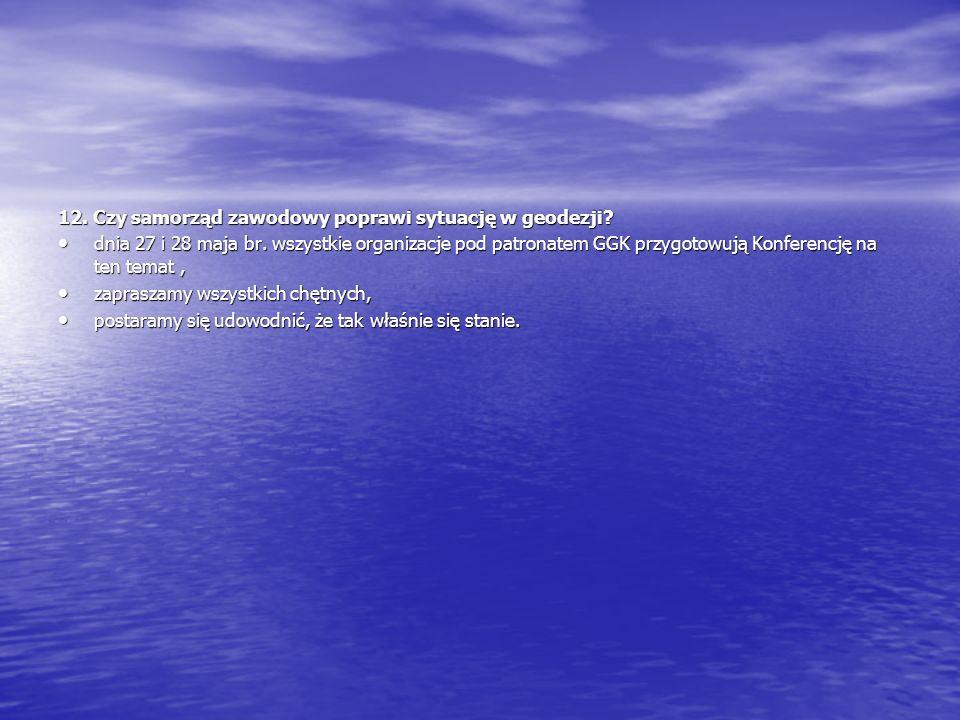12. Czy samorząd zawodowy poprawi sytuację w geodezji.