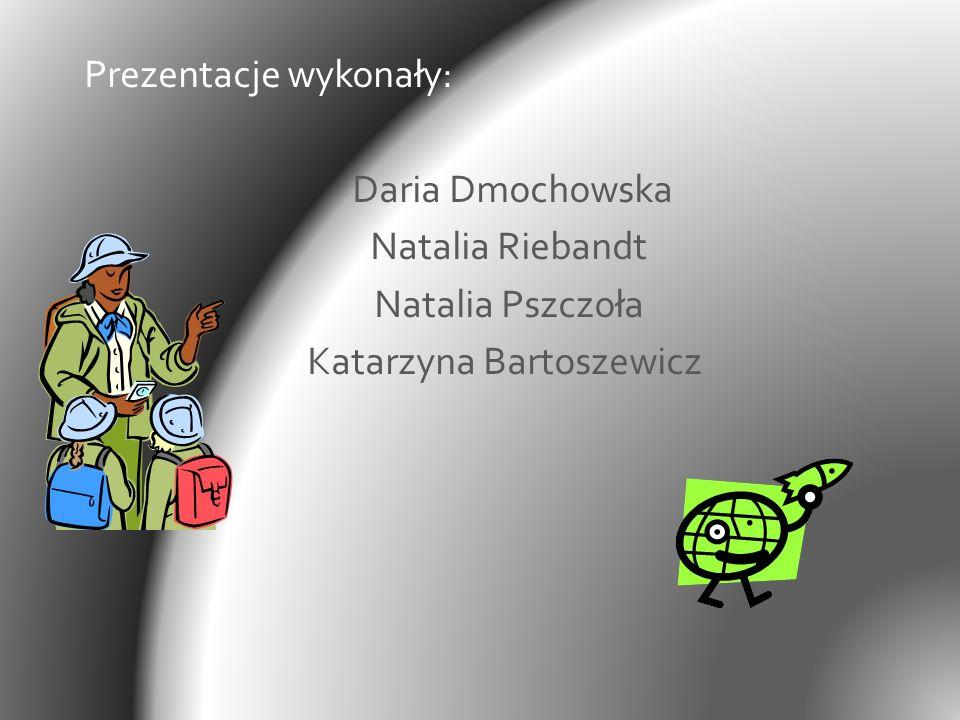 Prezentacje wykonały: Daria Dmochowska Natalia Riebandt Natalia Pszczoła Katarzyna Bartoszewicz