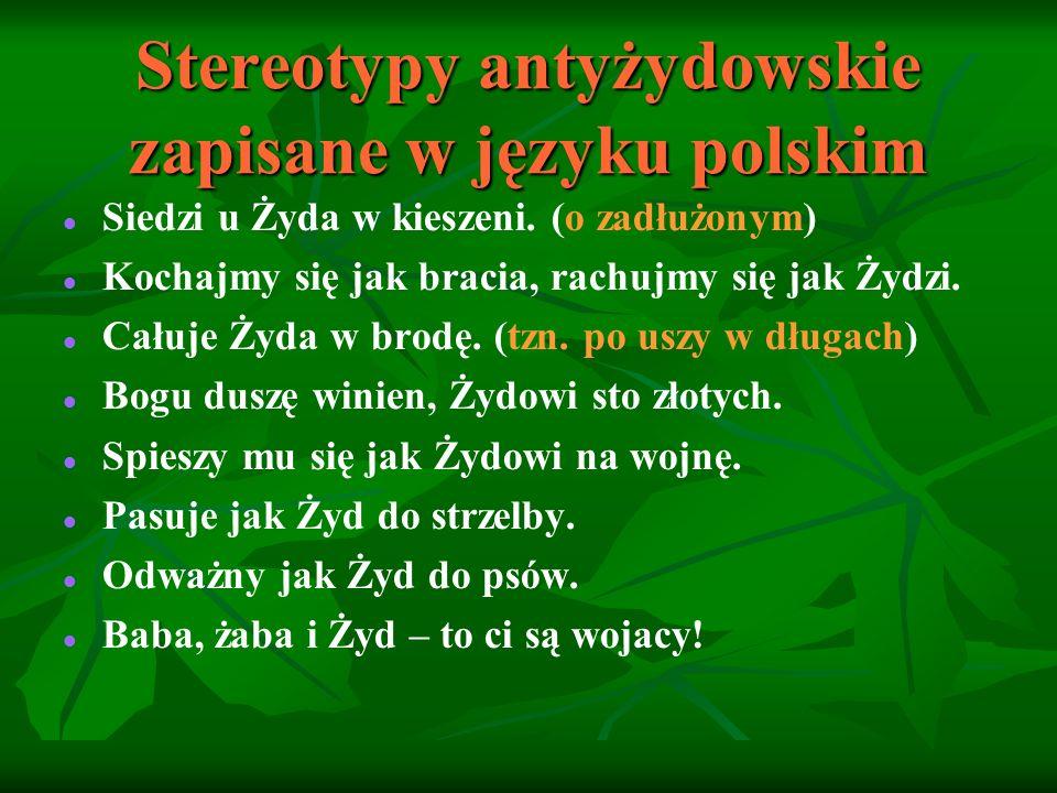 Stereotypy antyżydowskie zapisane w języku polskim Widziałem, jak go Żydzi na drągu nieśli.