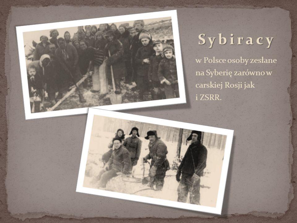 w Polsce osoby zesłane na Syberię zarówno w carskiej Rosji jak i ZSRR.