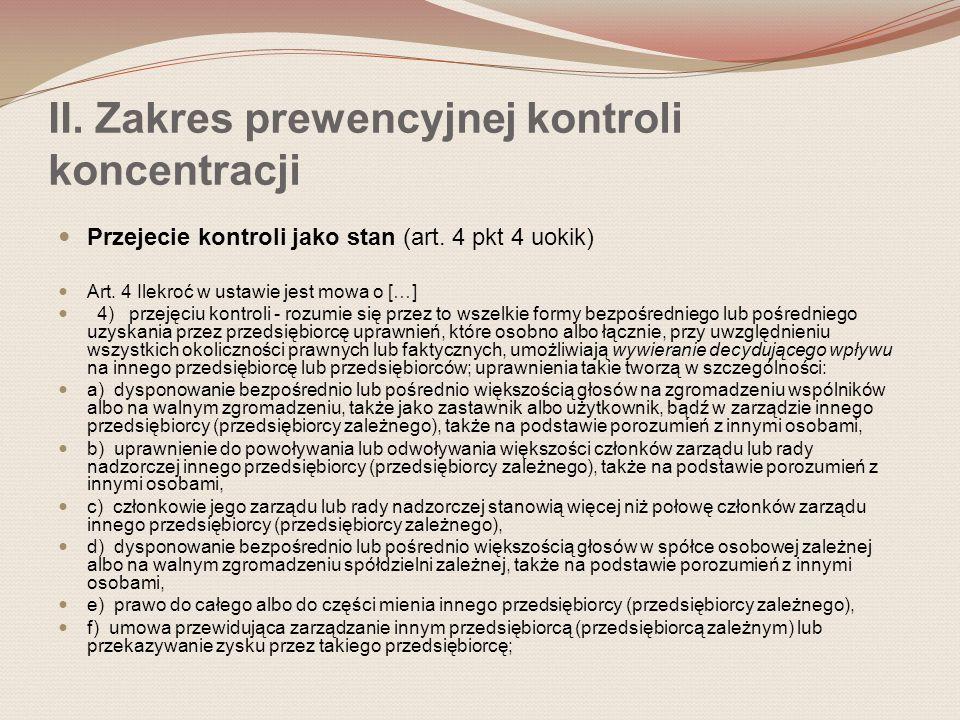 II. Zakres prewencyjnej kontroli koncentracji Przejecie kontroli jako stan (art. 4 pkt 4 uokik) Art. 4 Ilekroć w ustawie jest mowa o […] 4) przejęciu